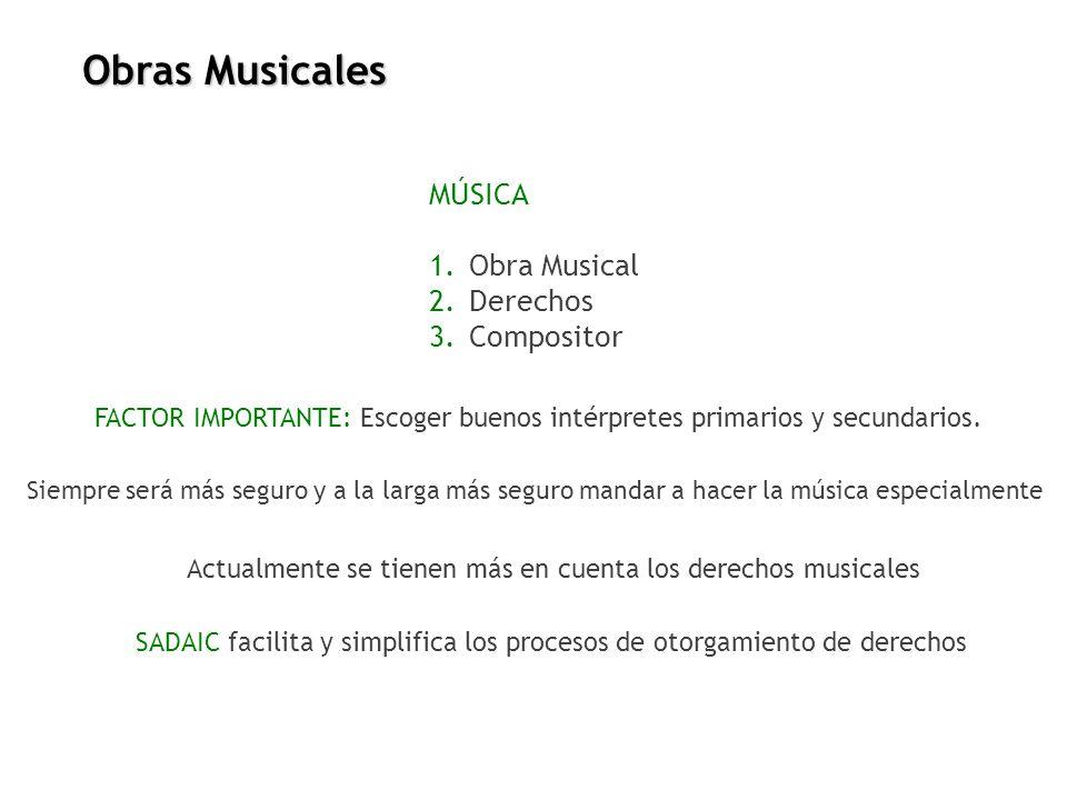 MÚSICA 1.Obra Musical 2.Derechos 3.Compositor FACTOR IMPORTANTE: Escoger buenos intérpretes primarios y secundarios. Siempre será más seguro y a la la