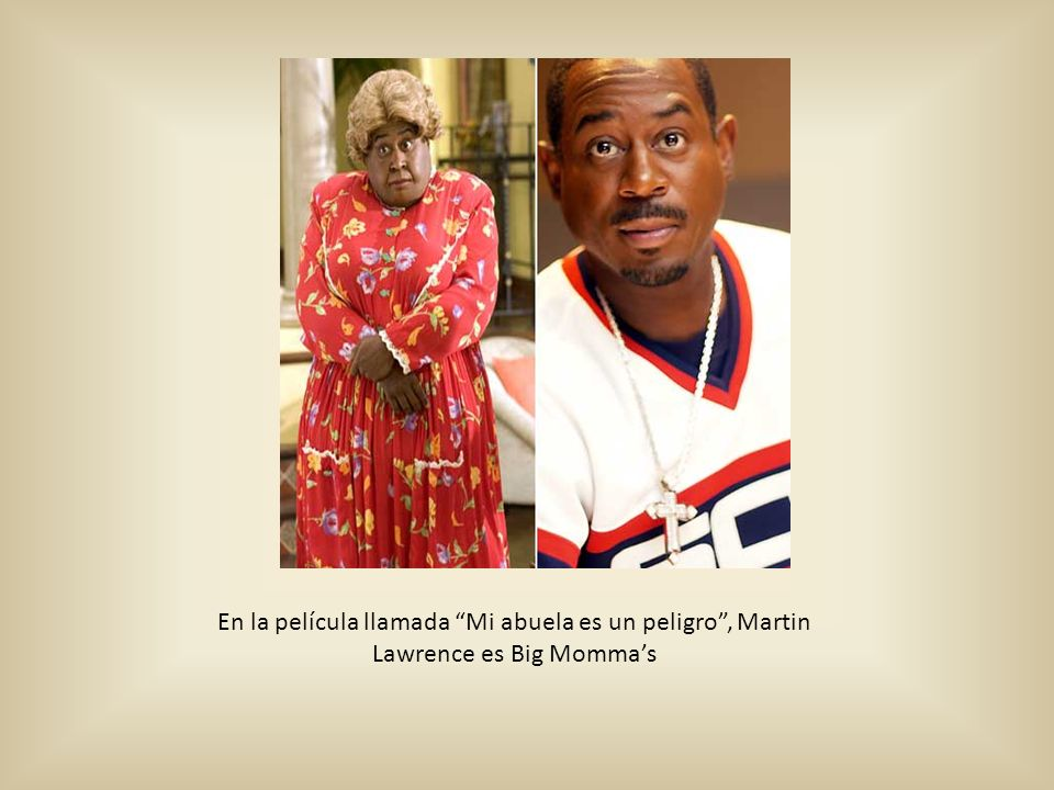 En la película llamada Mi abuela es un peligro, Martin Lawrence es Big Mommas