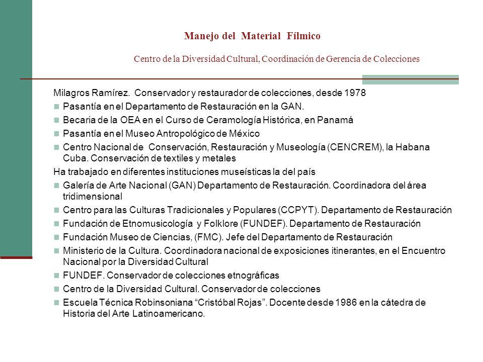 Manejo del Material Fílmico Centro de la Diversidad Cultural, Coordinación de Gerencia de Colecciones Milagros Ramírez. Conservador y restaurador de c