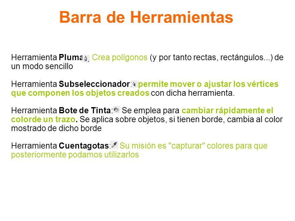 Barra de Herramientas Herramienta Pluma: Crea polígonos (y por tanto rectas, rectángulos...) de un modo sencillo Herramienta Subseleccionador: permite