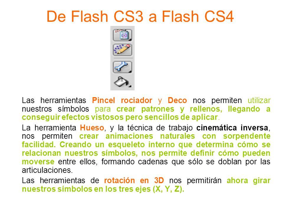De Flash CS3 a Flash CS4 Las herramientas Pincel rociador y Deco nos permiten utilizar nuestros símbolos para crear patrones y rellenos, llegando a co