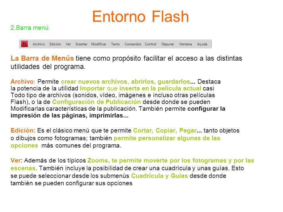 Entorno Flash 2.Barra menú La Barra de Menús tiene como propósito facilitar el acceso a las distintas utilidades del programa. Archivo: Permite crear