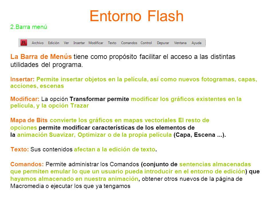 Entorno Flash 2.Barra menú La Barra de Menús tiene como propósito facilitar el acceso a las distintas utilidades del programa. Insertar: Permite inser