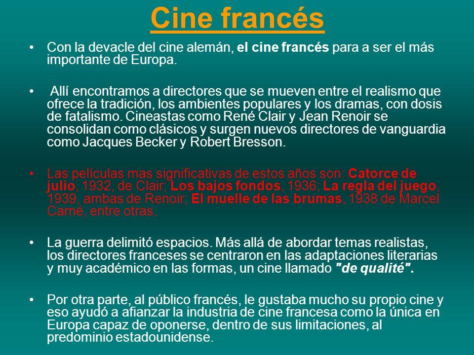 Cine francés Con la devacle del cine alemán, el cine francés para a ser el más importante de Europa. Allí encontramos a directores que se mueven entre