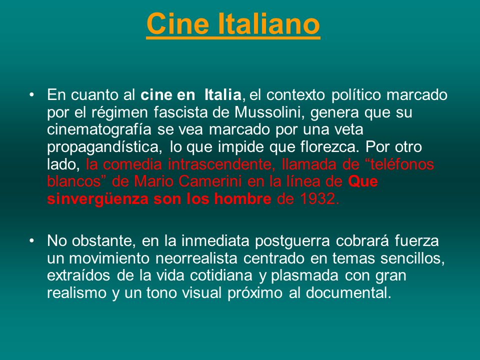 Cine Italiano En cuanto al cine en Italia, el contexto político marcado por el régimen fascista de Mussolini, genera que su cinematografía se vea marc