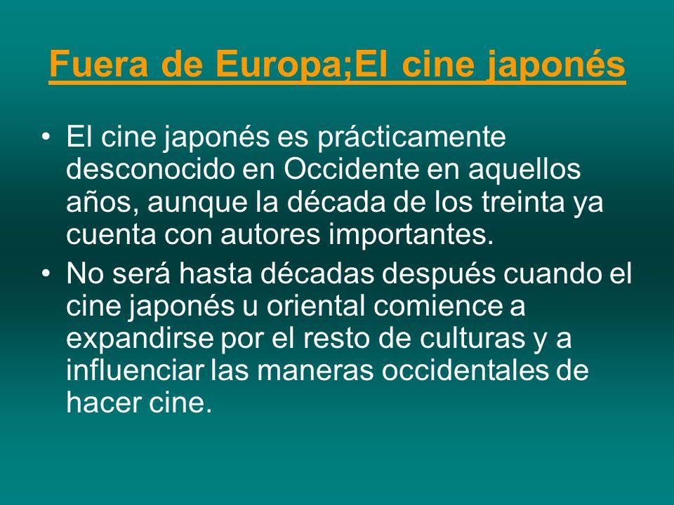 Fuera de Europa;El cine japonés El cine japonés es prácticamente desconocido en Occidente en aquellos años, aunque la década de los treinta ya cuenta