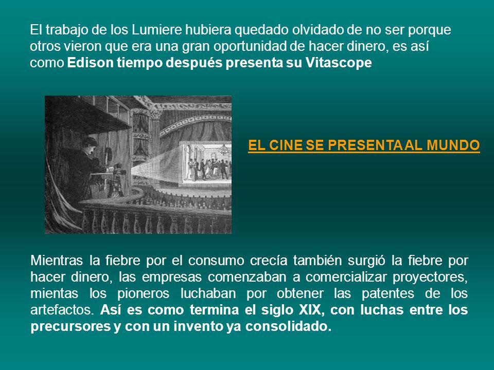 El trabajo de los Lumiere hubiera quedado olvidado de no ser porque otros vieron que era una gran oportunidad de hacer dinero, es así como Edison tiem