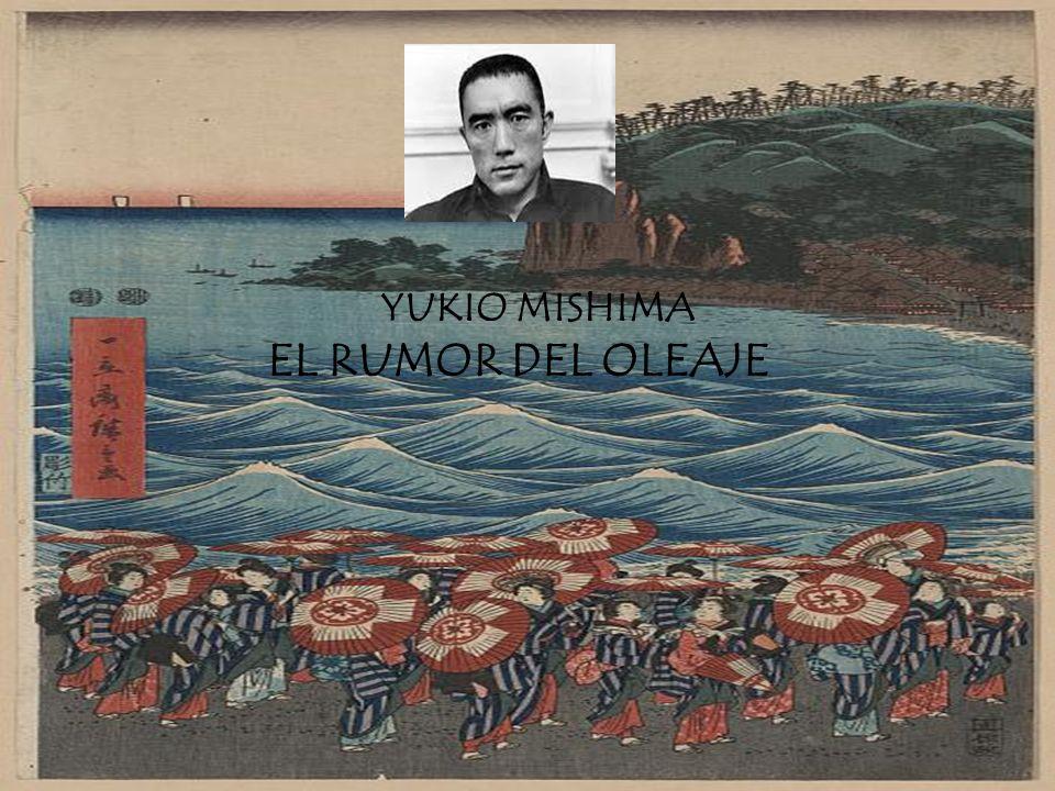 YUKIO MISHIMA EL RUMOR DEL OLEAJE El rumor del oleaje relata con naturalidade e gran delicadeza a tenra historia de amor entre dous rapaces que viven na idílica illa de Utajima.