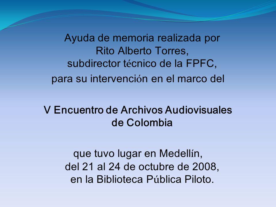 Ayuda de memoria realizada por Rito Alberto Torres, subdirector t é cnico de la FPFC, para su intervenci ó n en el marco del V Encuentro de Archivos A
