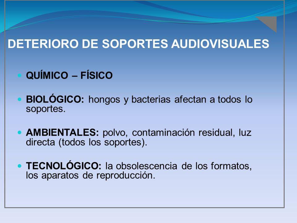 DETERIORO DE SOPORTES AUDIOVISUALES QUÍMICO – FÍSICO BIOLÓGICO: hongos y bacterias afectan a todos lo soportes. AMBIENTALES: polvo, contaminación resi