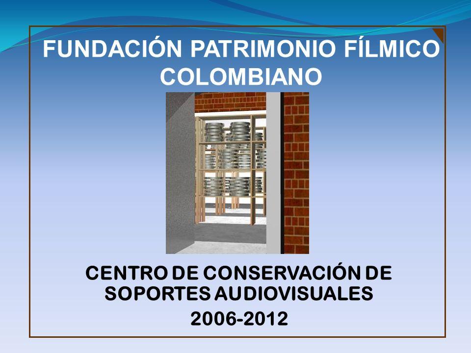 FUNDACIÓN PATRIMONIO FÍLMICO COLOMBIANO CENTRO DE CONSERVACIÓN DE SOPORTES AUDIOVISUALES 2006-2012