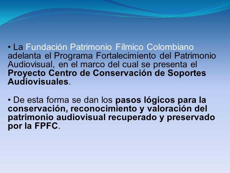 La Fundación Patrimonio Fílmico Colombiano adelanta el Programa Fortalecimiento del Patrimonio Audiovisual, en el marco del cual se presenta el Proyec