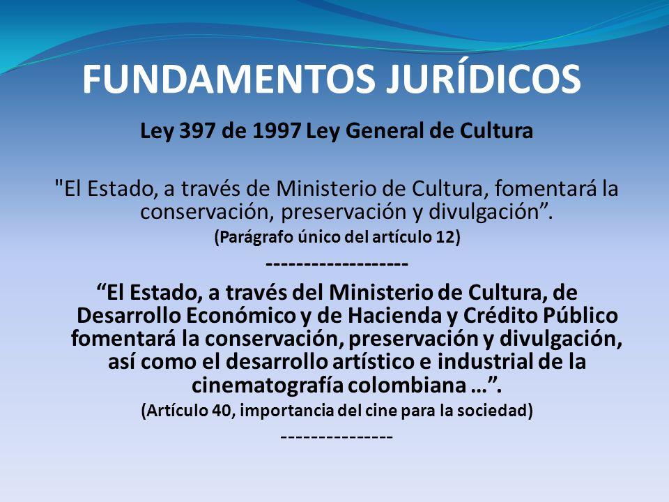 FUNDAMENTOS JURÍDICOS Ley 397 de 1997 Ley General de Cultura
