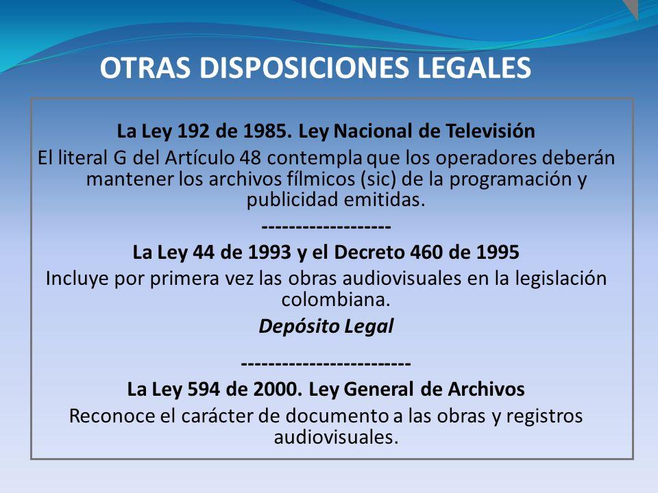 OTRAS DISPOSICIONES LEGALES La Ley 192 de 1985. Ley Nacional de Televisión El literal G del Artículo 48 contempla que los operadores deberán mantener