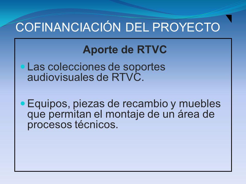COFINANCIACIÓN DEL PROYECTO Aporte de RTVC Las colecciones de soportes audiovisuales de RTVC. Equipos, piezas de recambio y muebles que permitan el mo