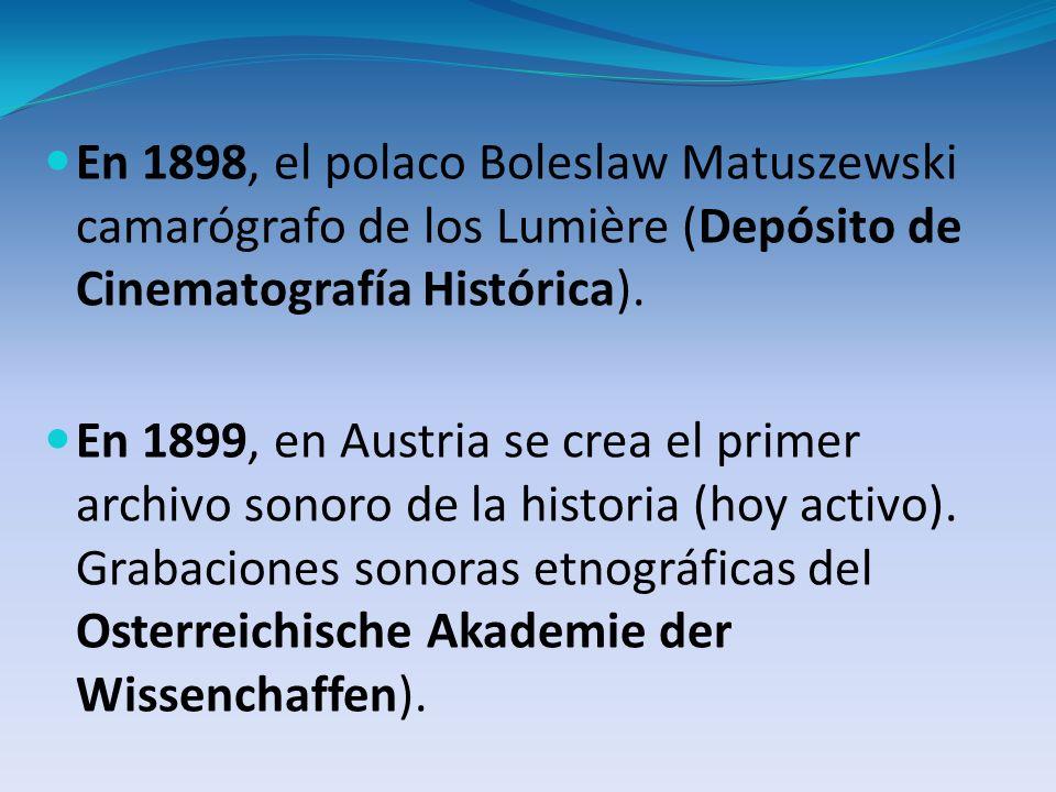 En 1898, el polaco Boleslaw Matuszewski camarógrafo de los Lumière (Depósito de Cinematografía Histórica). En 1899, en Austria se crea el primer archi