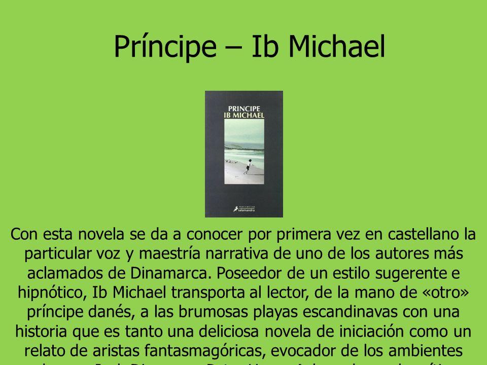 Príncipe – Ib Michael Con esta novela se da a conocer por primera vez en castellano la particular voz y maestría narrativa de uno de los autores más aclamados de Dinamarca.