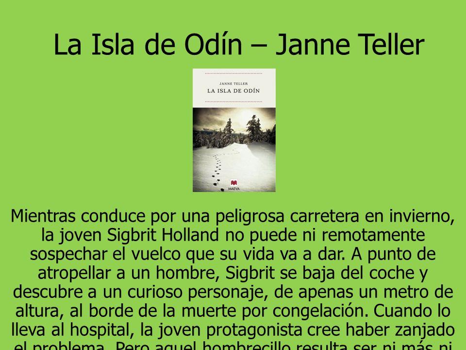 La Isla de Odín – Janne Teller Mientras conduce por una peligrosa carretera en invierno, la joven Sigbrit Holland no puede ni remotamente sospechar el vuelco que su vida va a dar.