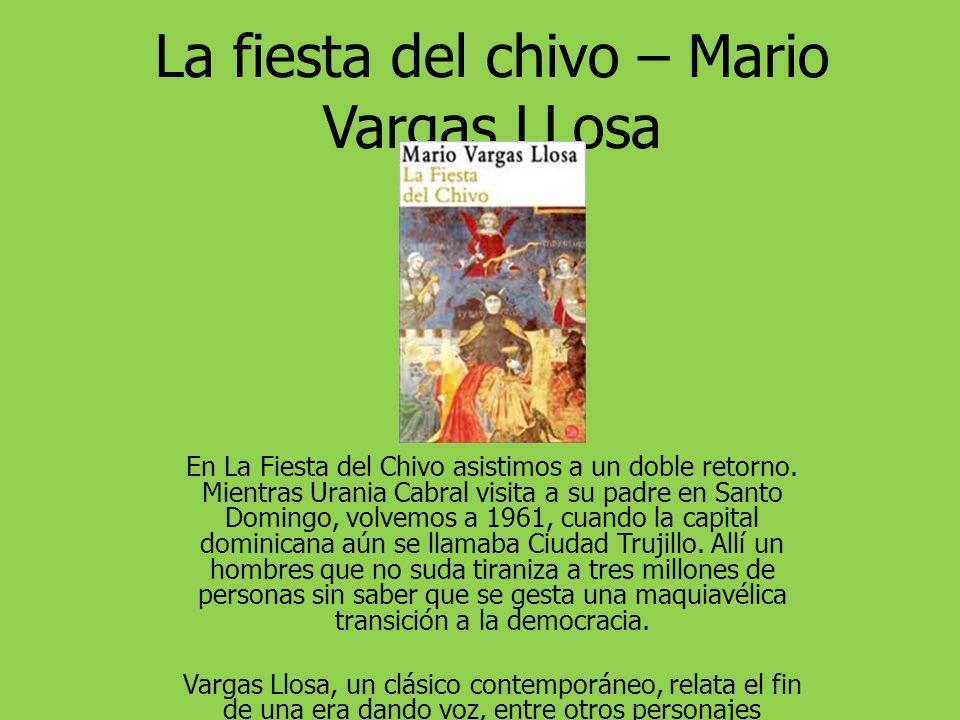 La fiesta del chivo – Mario Vargas LLosa En La Fiesta del Chivo asistimos a un doble retorno.