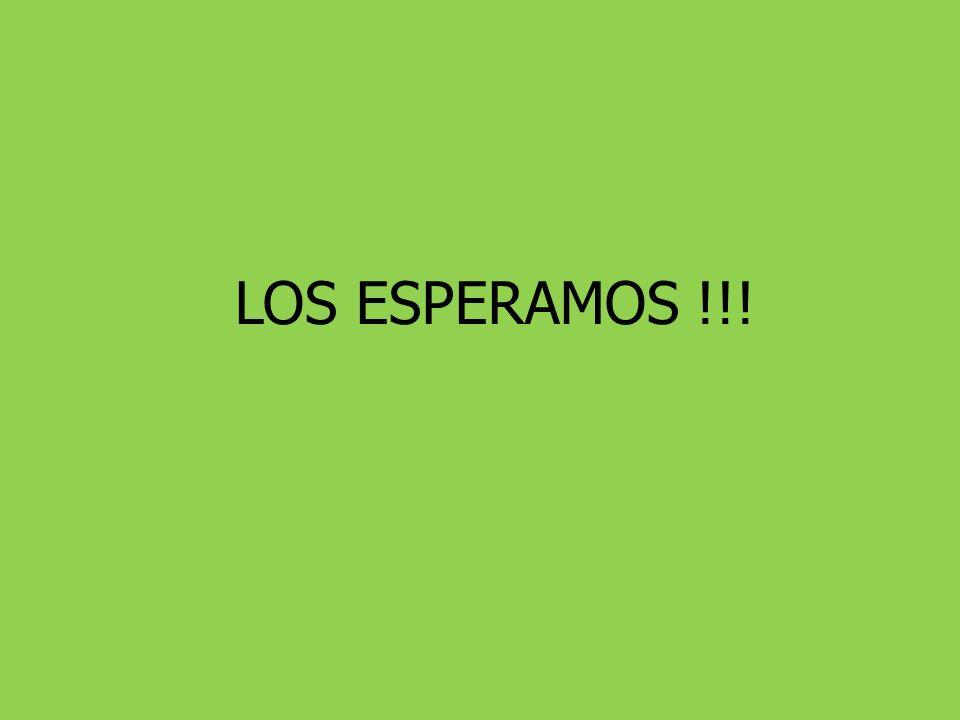 LOS ESPERAMOS !!!