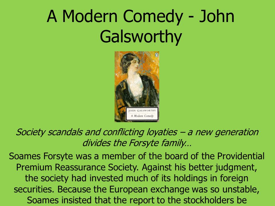 A Modern Comedy - John Galsworthy Society scandals and conflicting loyaties – a new generation divides the Forsyte family… Soames Forsyte was a member of the board of the Providential Premium Reassurance Society.