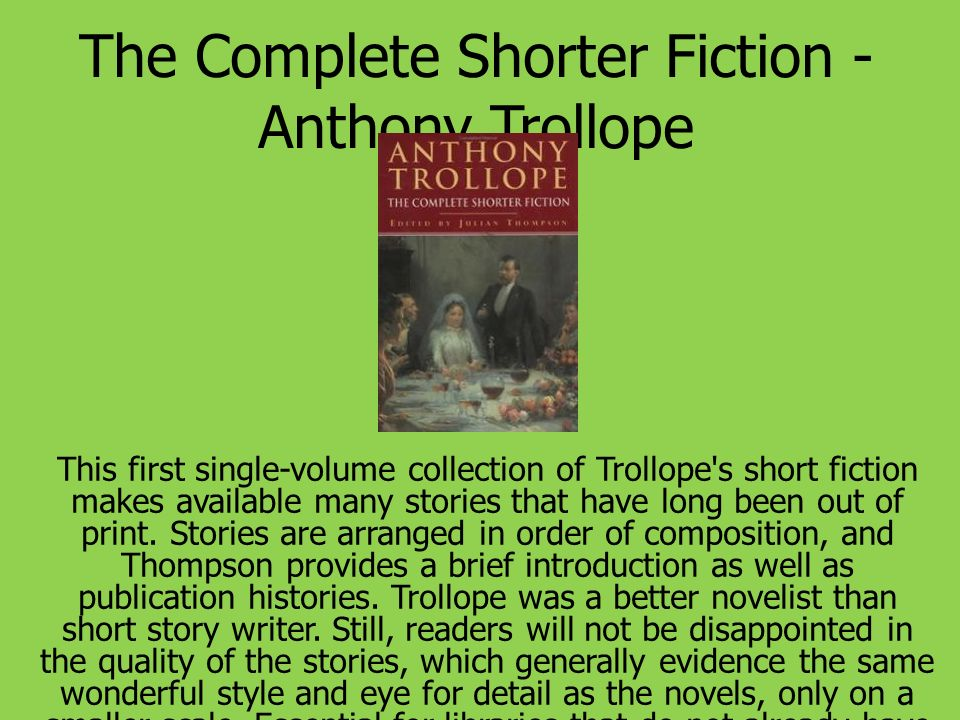 The Complete Shorter Fiction - Anthony Trollope This first single-volume collection of Trollope's short fiction makes available many stories that have
