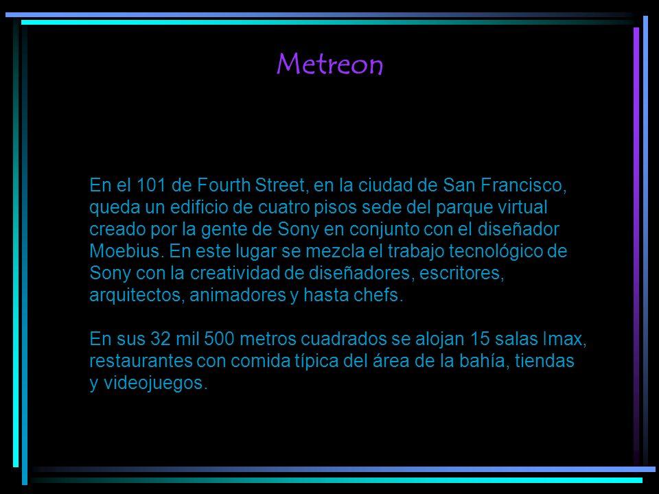 Metreon En el 101 de Fourth Street, en la ciudad de San Francisco, queda un edificio de cuatro pisos sede del parque virtual creado por la gente de So
