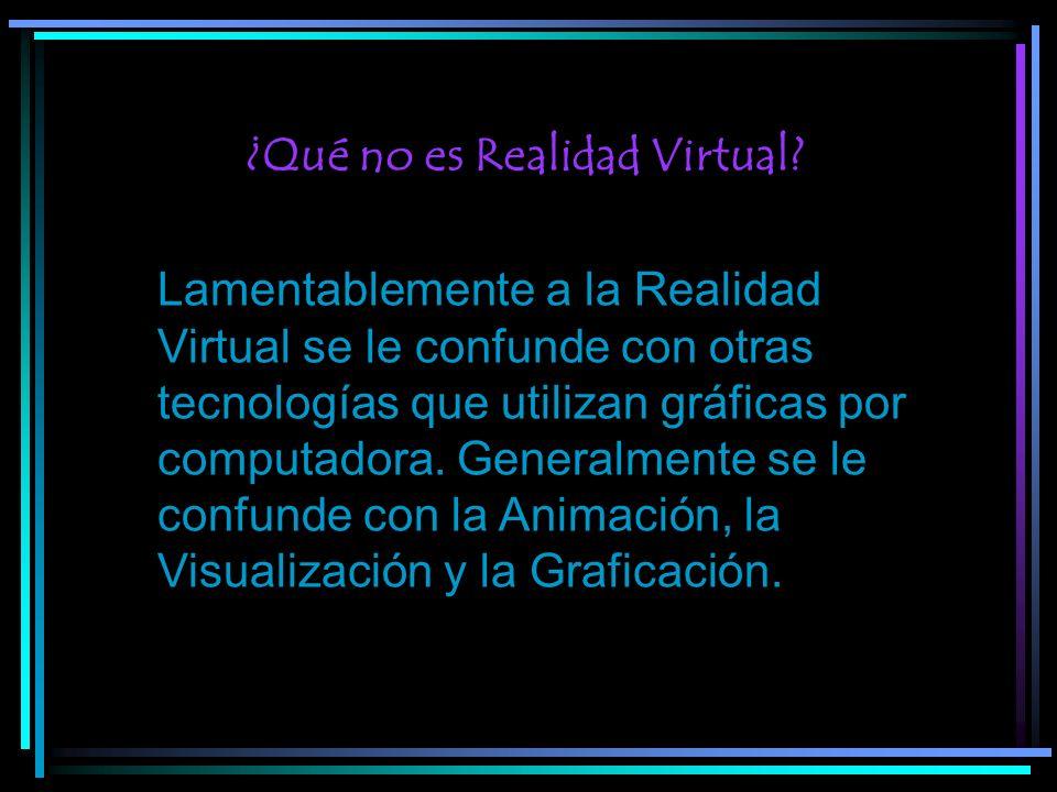 ¿Qué no es Realidad Virtual? Lamentablemente a la Realidad Virtual se le confunde con otras tecnologías que utilizan gráficas por computadora. General