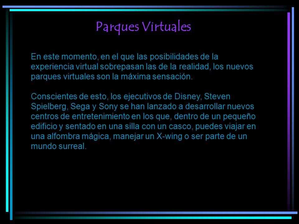 Parques Virtuales En este momento, en el que las posibilidades de la experiencia virtual sobrepasan las de la realidad, los nuevos parques virtuales s