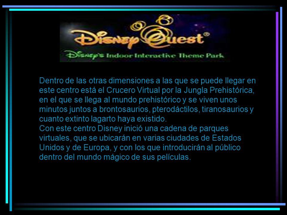 Disney2 Dentro de las otras dimensiones a las que se puede llegar en este centro está el Crucero Virtual por la Jungla Prehistórica, en el que se lleg