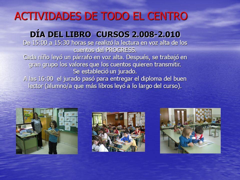ACTIVIDADES DE TODO EL CENTRO DÍA DEL LIBRO CURSOS 2.008-2.010 De 15:00 a 15:30 horas se realizó la lectura en voz alta de los cuentos del PROGRESS.