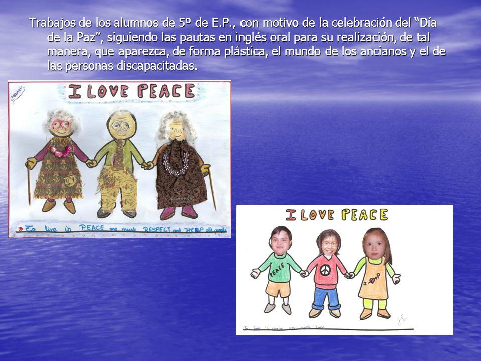 Trabajos de los alumnos de 5º de E.P., con motivo de la celebración del Día de la Paz, siguiendo las pautas en inglés oral para su realización, de tal manera, que aparezca, de forma plástica, el mundo de los ancianos y el de las personas discapacitadas.
