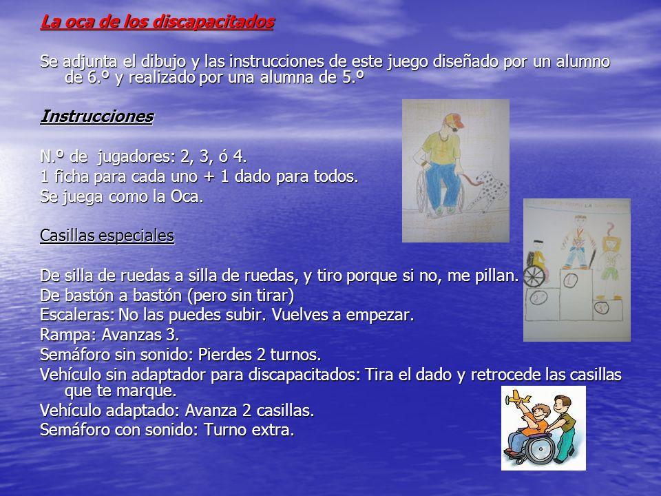 La oca de los discapacitados Se adjunta el dibujo y las instrucciones de este juego diseñado por un alumno de 6.º y realizado por una alumna de 5.º Instrucciones N.º de jugadores: 2, 3, ó 4.