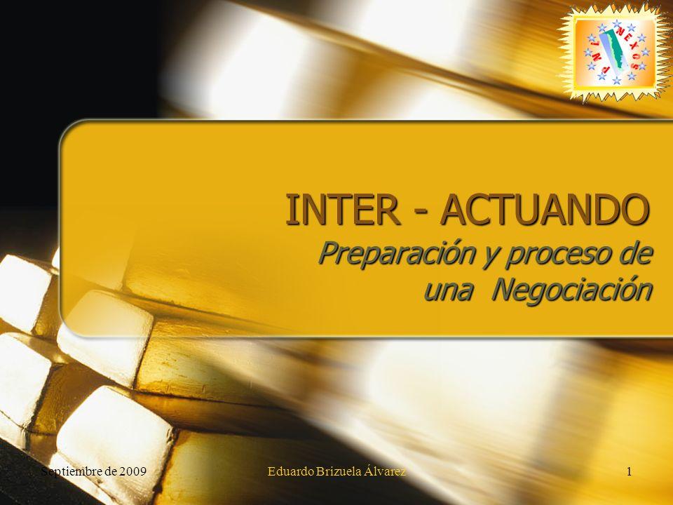 Septiembre de 2009Eduardo Brizuela Álvarez1 INTER - ACTUANDO Preparación y proceso de una Negociación