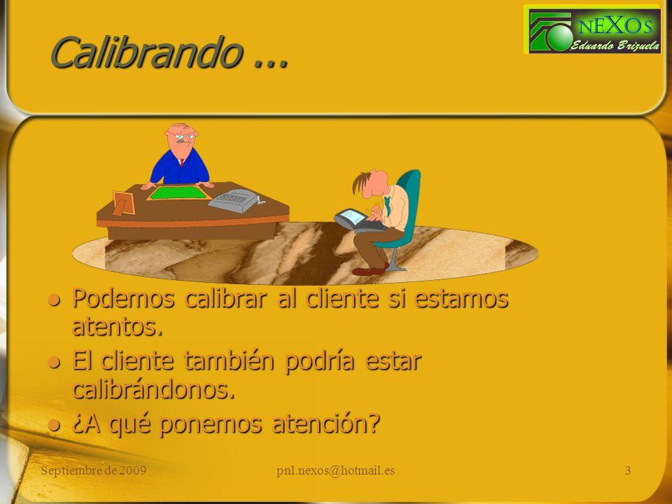 Septiembre de 2009pnl.nexos@hotmail.es3 Calibrando... Podemos calibrar al cliente si estamos atentos. El cliente también podría estar calibrándonos. ¿