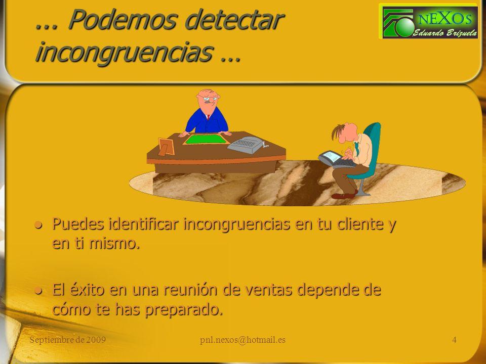 Septiembre de 2009pnl.nexos@hotmail.es4... Podemos detectar incongruencias … Puedes identificar incongruencias en tu cliente y en ti mismo. El éxito e