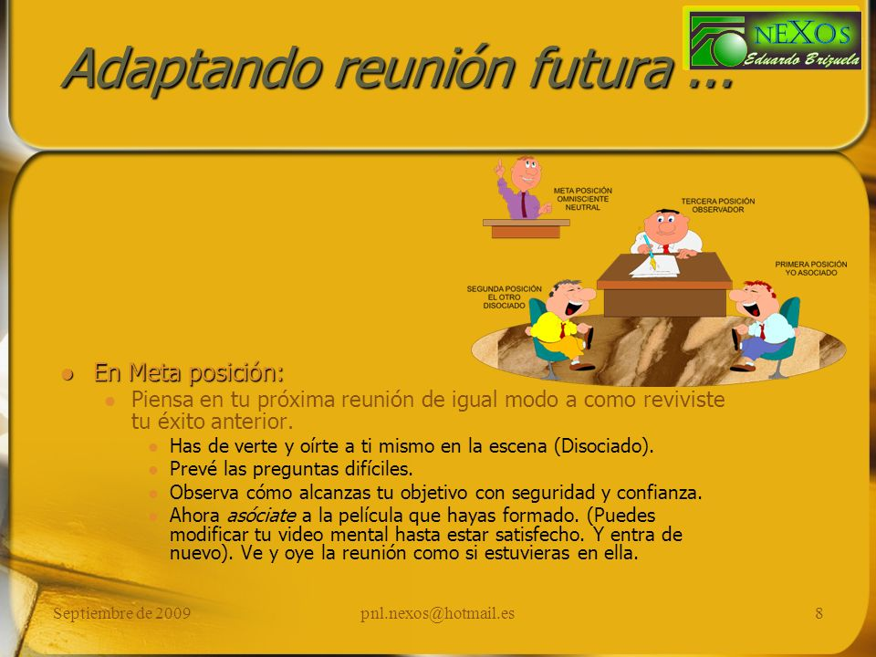 Septiembre de 2009pnl.nexos@hotmail.es8 Adaptando reunión futura... En Meta posición: Piensa en tu próxima reunión de igual modo a como reviviste tu é