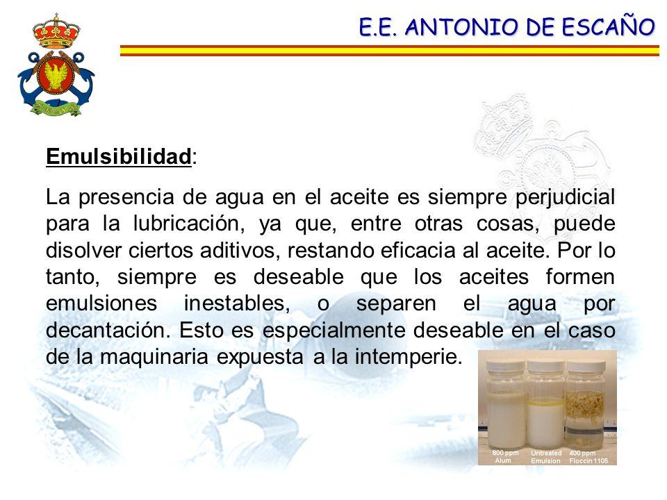 E.E. ANTONIO DE ESCAÑO Emulsibilidad: La presencia de agua en el aceite es siempre perjudicial para la lubricación, ya que, entre otras cosas, puede d