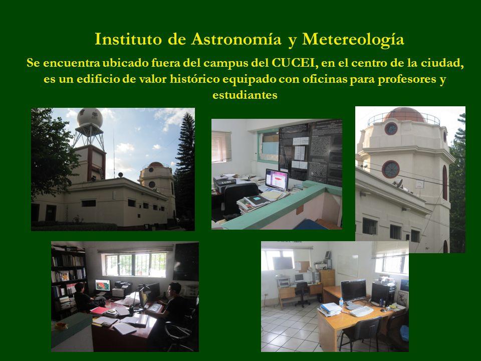 Instituto de Astronomía y Metereología Se encuentra ubicado fuera del campus del CUCEI, en el centro de la ciudad, es un edificio de valor histórico equipado con oficinas para profesores y estudiantes