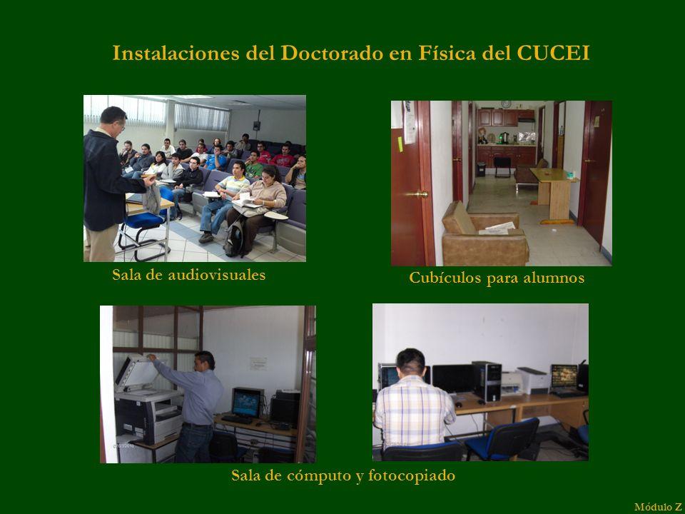 Instalaciones del Doctorado en Física del CUCEI Sala de audiovisuales Cubículos para alumnos Sala de cómputo y fotocopiado Módulo Z