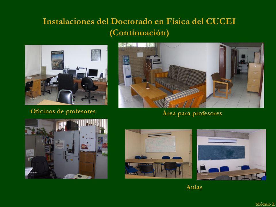 Instalaciones del Doctorado en Física del CUCEI (Continuación) Oficinas de profesores Área para profesores Aulas Módulo Z