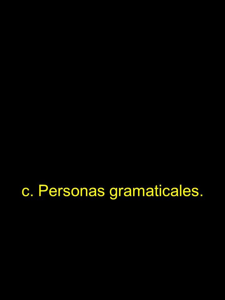 c. Personas gramaticales.