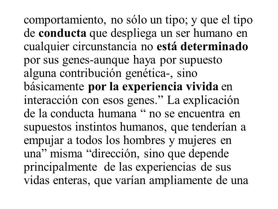 hace muy poco tiempo. Montagu argumentó la tesis contraria: que ninguna conducta humana específica está genéticamente determinada; que los seres human
