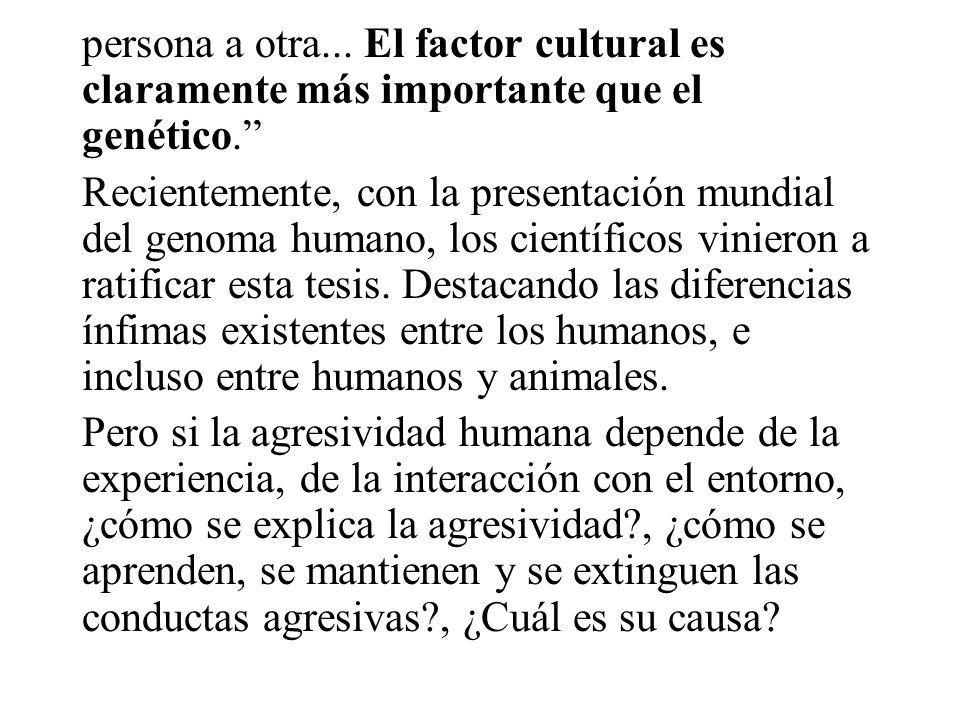 comportamiento, no sólo un tipo; y que el tipo de conducta que despliega un ser humano en cualquier circunstancia no está determinado por sus genes-au