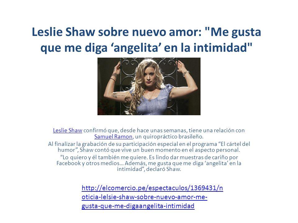 Leslie Shaw: Me gusta que me digan angelita Se confiesa enamorada.