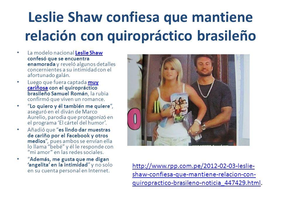 http://quepasa.pe/espectaculos/4384-leslie-shaw-sobre-nuevo-amor-me-gusta- que-me-diga-angelita-en-la-intimidad http://quepasa.pe/espectaculos/4384-leslie-shaw-sobre-nuevo-amor-me-gusta- que-me-diga-angelita-en-la-intimidad http://www.serperuano.com/2012/02/leslie-shaw-se-confiesa-en-el-divan-de- marco-aurelio/ http://www.serperuano.com/2012/02/leslie-shaw-se-confiesa-en-el-divan-de- marco-aurelio/ http://www.tuteve.tv/fotos/espectaculos/51450/2012-02-03-leslie-shaw--%5Cme- gusta-que-me-digan-%5Cangelita%5C-en-la-intimidad%5C http://www.tuteve.tv/fotos/espectaculos/51450/2012-02-03-leslie-shaw--%5Cme- gusta-que-me-digan-%5Cangelita%5C-en-la-intimidad%5C http://www.generaccion.com/noticia/140618/leslie-shaw-se-confeso-cartel- humor.