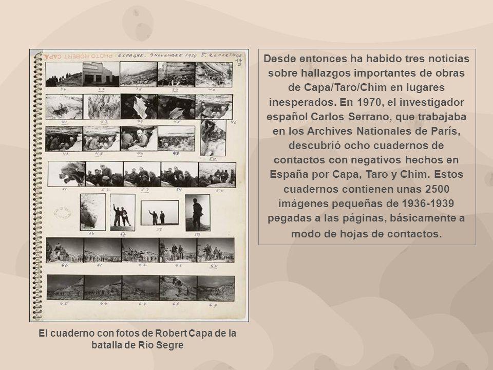 El cuaderno con fotos de Robert Capa de la batalla de Rio Segre Desde entonces ha habido tres noticias sobre hallazgos importantes de obras de Capa/Taro/Chim en lugares inesperados.