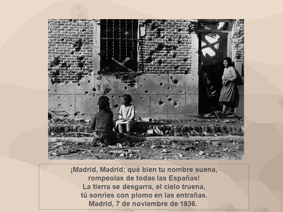 ¡Madrid, Madrid; qué bien tu nombre suena, rompeolas de todas las Españas.