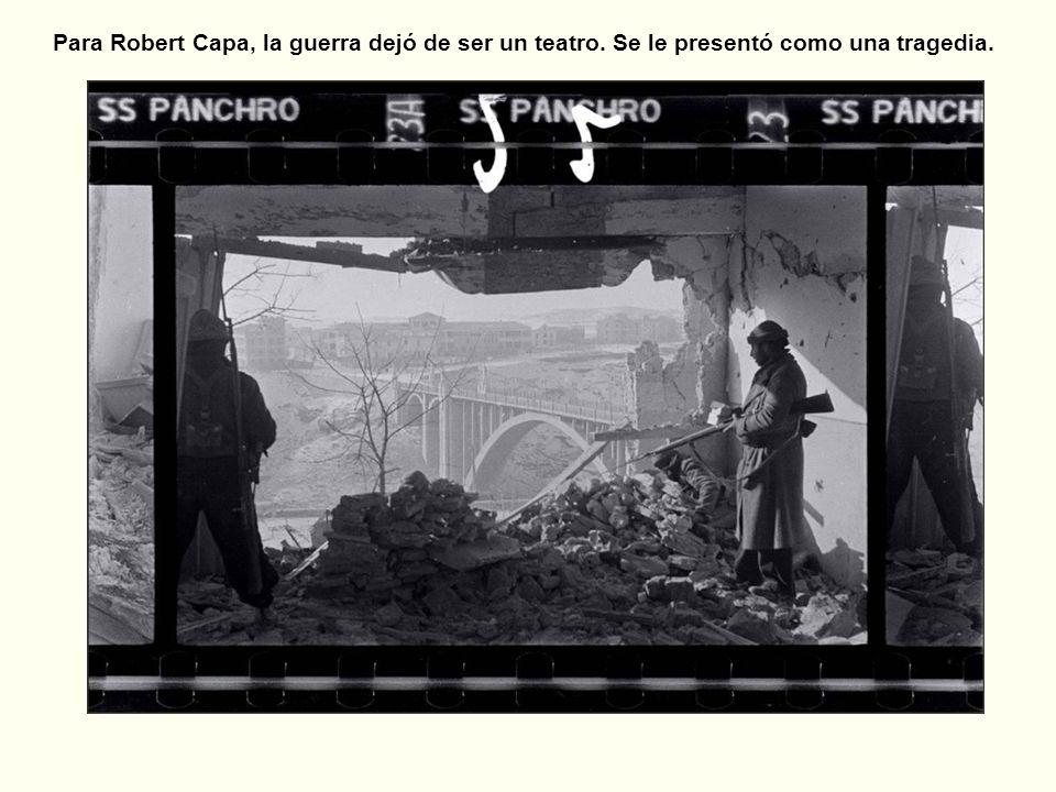 Teruel Para Robert Capa, la guerra dejó de ser un teatro. Se le presentó como una tragedia.
