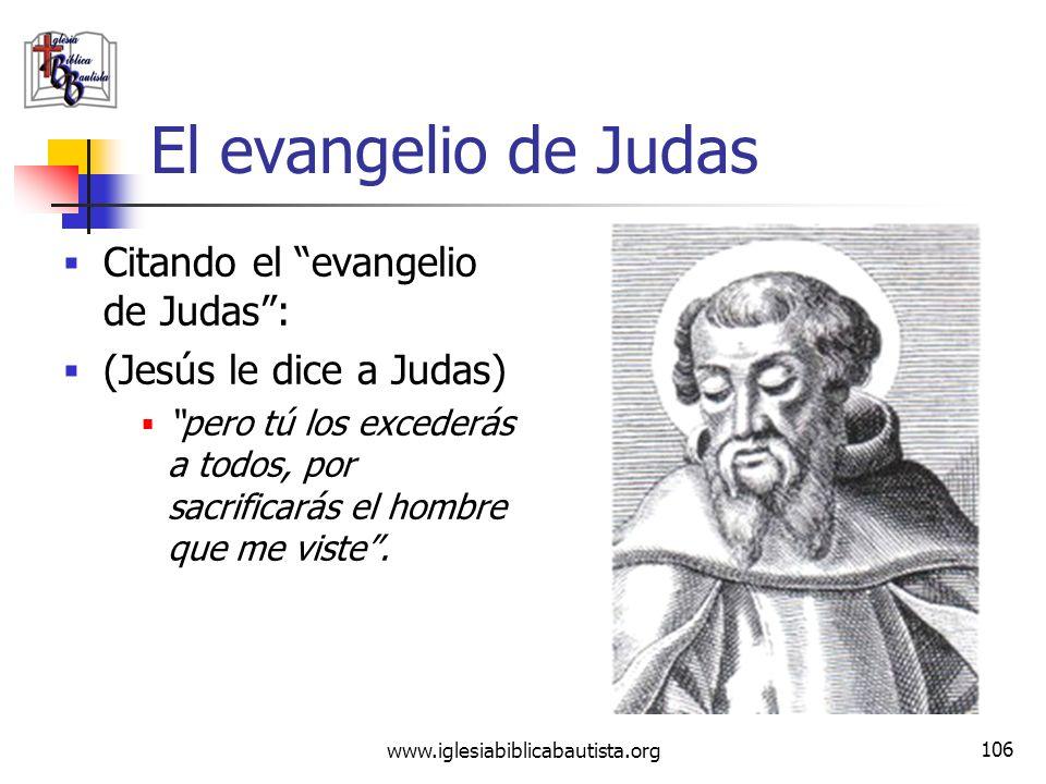 www.iglesiabiblicabautista.org 105 El evangelio de Judas Citando el evangelio de Judas: (Introducción) El registro secreto de la revelación que Jesús
